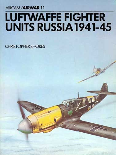 Aircam/ Airwar 011: Luftwaffe Fighter Units, Russia 1941-45