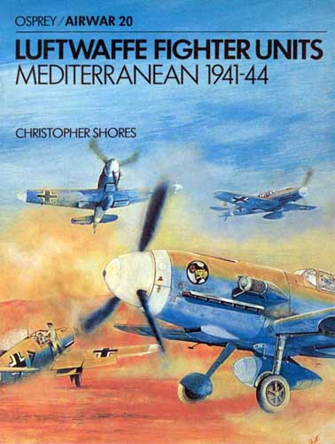 Osprey/ Airwar 020: Luftwaffe Fighter Units, Mediterranean 1941-44