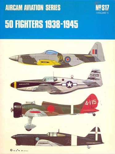 Aircam Aviation Series No. S17 (Vol. 1): 50 Fighters 1938-1945
